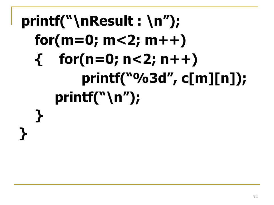 printf( %3d , c[m][n]); printf( \n ); }